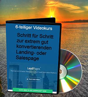 6-teiliger Videokurs, Schritt für Schritt zur extrem gut konvertierenden Landingpage oder Salespage mit Leadpages